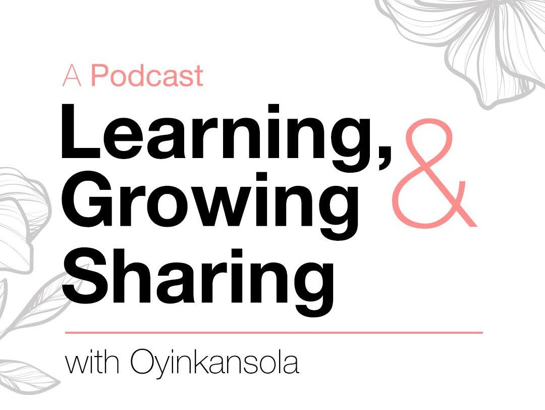 Learning, growing and sharing with Oyinkansola podcast